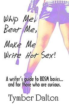 Whip Me, Beat Me, Make Me Write Hot Sex (English Edition) di [Dalton, Tymber]