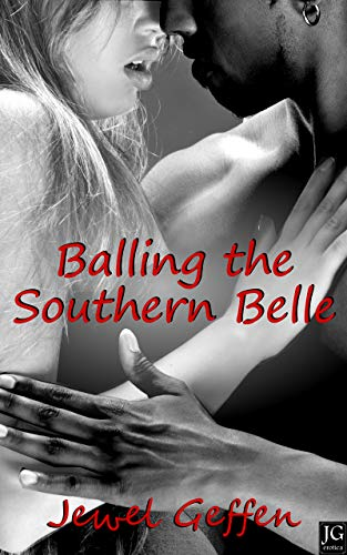 Balling the Southern Belle: An Erotic Interracial Romance (English Edition)
