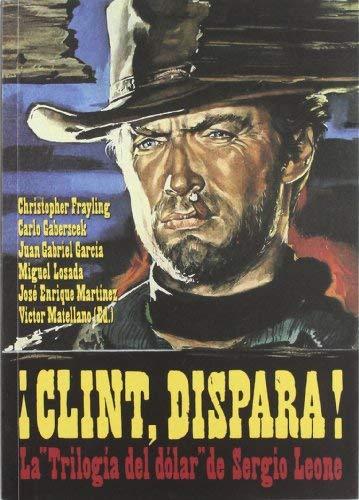 Clint dispara : la trilogía del dólar de Sergio Leone by unknown(2012-01-01)