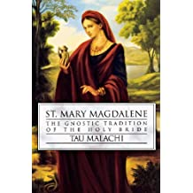 St. Mary Magdalene: The Gnostic Tradition of the Holy Bride by Tau Malachi (2006-01-08)