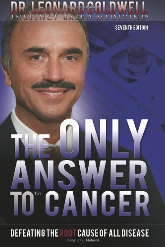 The Only Answer to Cancer: Defeating the Root Cause of All Disease por Dr. Leonard Coldwell