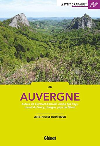 En Auvergne: Autour de Clermont-Ferrand, chaîne des Puys, massif du Sancy, Limagne, pays de Billom par Jean-Michel Bernardon