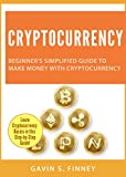 Cryptocurrency: Beginner's Simplified Guide to Make Money with Cryptocurrency (Cryptocurrency, Bitcoin, Ethereum, Digital Currency, Digital Currencies, Investing Book 1)