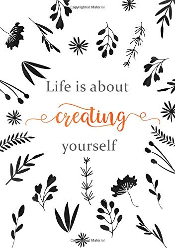 Life Is about Creating Yourself: Lined Notebook A5 | Medium Decorative Journal with Date on Top | Floral Design Black White