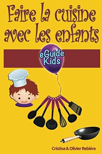 Faire la cuisine avec les enfants: Partagez des moments magiques avec vos enfants! par Cristina Rebière
