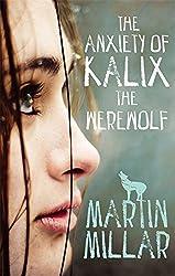 The Anxiety of Kalix the Werewolf: Number 3 in series (Werewolf Girl) by Martin Millar (2013-08-29)