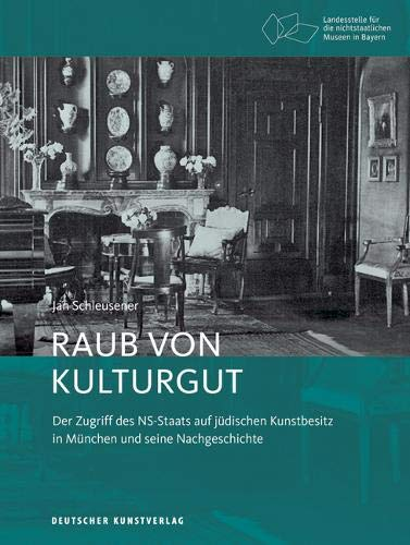 Raub von Kulturgut: Der Zugriff des NS-Staats auf jüdischen Kunstbesitz in München und seine Nachgeschichte (Bayerische Studien zur Museumsgeschichte, Band 3)