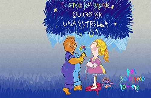 Cuando sea grande quiero ser una estrella ¿y tú? por Godofredo Romero