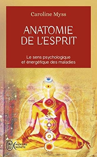 Anatomie de l'esprit : Le sens psychologique et énergétique des maladies par Caroline Myss