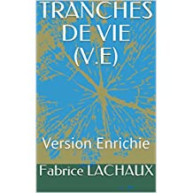 TRANCHES DE VIE (V.E): Version Enrichie