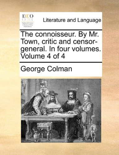 The connoisseur. By Mr. Town, critic and censor-general. In four volumes.  Volume 4 of 4