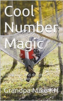 Cool Number Magic: coffee cups and doughnuts, and multiplying without tables (English Edition) par [KH, Grandpa Mike]