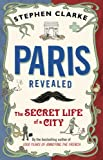 Paris Revealed: The Secret Life of a City