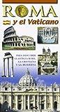 Roma y el Vaticano. Para descubrir la Roma arqueologica y monumental