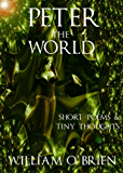 Peter - The World  (Peter: A Darkened Fairytale, Vol 3): Short Poems & Tiny Thoughts (English Edition)