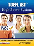 TOEFL iBT High Score System: Learn How To Identify & Answer Every Question With A High Score! (English Edition)
