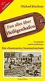 Fast alles über Heiligenhafen: Geschichte und Geschichten: Ein charmantes Sammelsurium