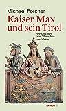 Kaiser Max und sein Tirol. Geschichten von Menschen und Orten (HAYMON TASCHENBUCH) - Michael Forcher