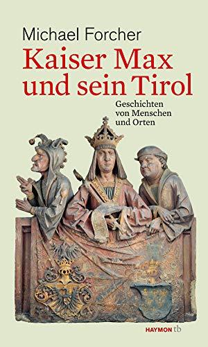 Kaiser Max und sein Tirol. Geschichten von Menschen und Orten (HAYMON TASCHENBUCH)
