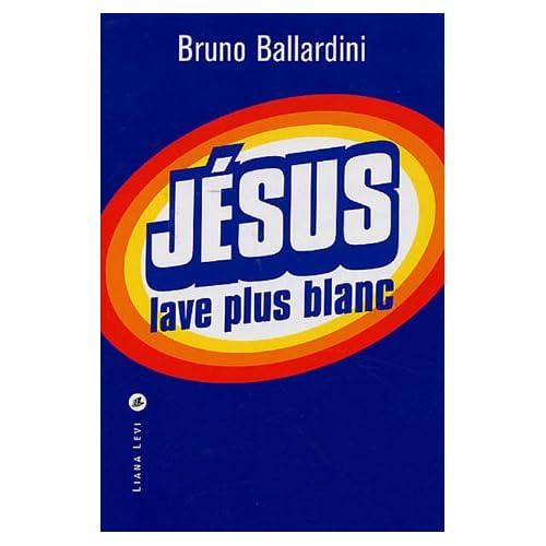 Jésus lave plus blanc : Ou comment l'Eglise catholique a inventé le marketing