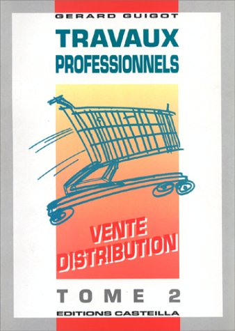 Travaux professionnels : ventes, distribution, CAP vente, tome 2