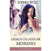 ERÓTICA - ROMANTICA: Deseos De Azúcar Moreno (Lujuria, Pasión, Millonario, Deseo)