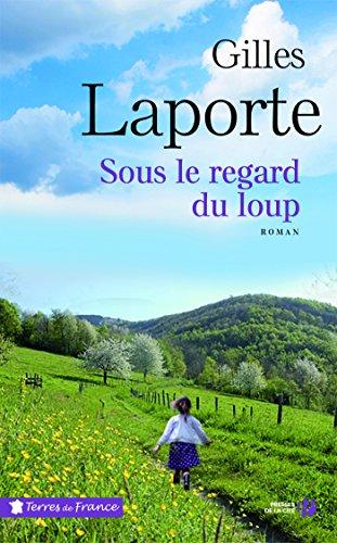 Sous le regard du loup (TERRES FRANCE) par Gilles LAPORTE