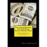 Pest Control Business: The End Money Worries Business Book: Secrets to Starting, Financing, Marketing and Making Massive Money Right Now! (English Edition)