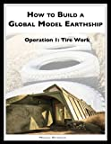 Image de How to Build a Global Model Earthship Operation I: Tire Work (English Edition)