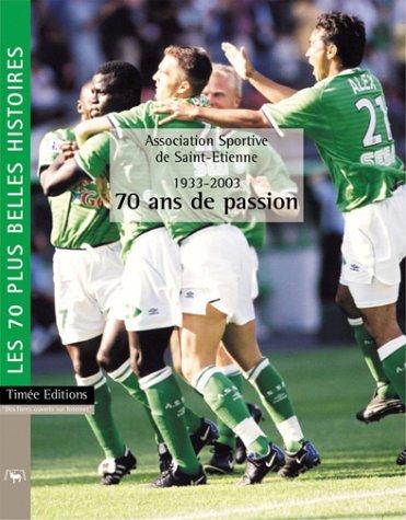 AS Saint Etienne 1993-2003, 70 ans de passion : Les 70 plus belles histoires de l'AS Saint Etienne par Christophe Barge