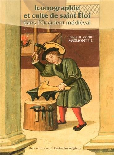 Iconographie et culte de saint Eloi dans l'Occident médiéval par Jean-Christophe Masmonteil