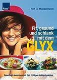 Fit, gesund und schlank mit dem GLYX: Dauerhaft abnehmen mit den richtigen Kohlenhydraten - Prof. Dr. Michael Hamm