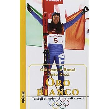 Oro Bianco. Tutti Gli Olimpionici Invernali Azzurri