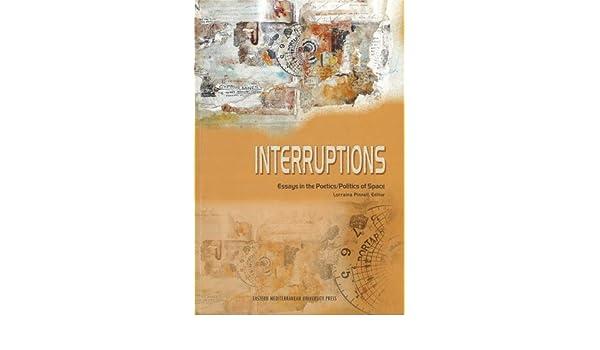 Interruptions Essays In The Poeticspolitics Of Space Amazon