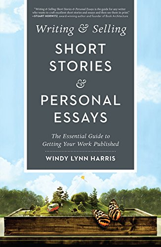 Writing & Selling Short Stories & Personal Essays: The Essential Guide to Getting Your Work Published por Windy Lynn Harris