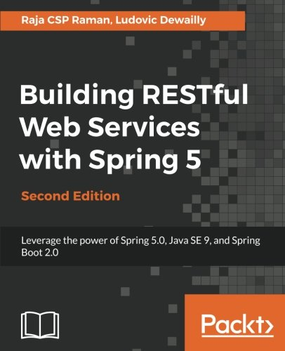 Building RESTful Web Services with Spring 5: Leverage the power of Spring 5.0, Java SE 9, and Spring Boot 2.0