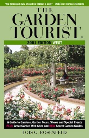 The Garden Tourist 2001 West: A Guide to Gardens, Garden Tours, Shows and Special Events (GARDEN TOURIST: WEST)