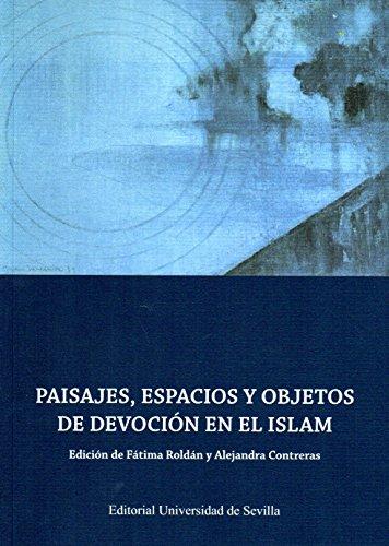 Paisajes, espacios y objetos de devoción en el Islam (Colección de Estudios Árabo-Islámicos de Almonaster la Real)