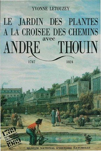 Le Jardin des plantes à la croisée des chemins avec André Thouin 1747-1824 par Y. Letouzey