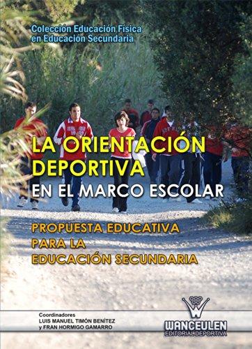 La orientación deportiva en el marco escolar: Propuesta Educaciva para la Educación Secundaria (La Educación Física en Educación Secundaria) por Luis Manuel Timón Benítez