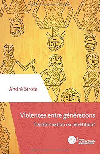 Violences entre générations: Transformation ou répétition ? par André Sirota