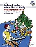 Weihnachtsmelodien: Die 50 beliebtesten Weihnachtslieder und Christmas Songs. Keyboard. Ausgabe mit CD-Extra. (Keyboard spielen - mein schönstes Hobby)