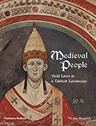 Medieval People: Vivid Lives in a Distant Landscape - From Charlemagne to Piero della Francesca