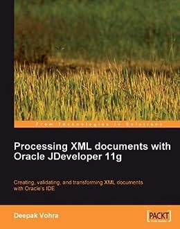 Processing XML documents with Oracle JDeveloper 11g de [Vohra, Deepak]
