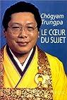 Le coeur du sujet par Trungpa