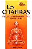 Les Chakras : Les Centres de l'énergie vitale en l'homme