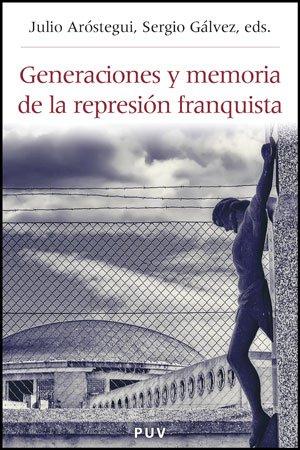 Descargar Libro Generaciones y memoria de la represión franquista: Un balance de los movimientos por la memoria (Història i Memòria del Franquisme) de Julio Aróstegui Sánchez
