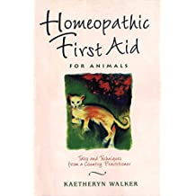 Homeopathic First Aid for Animals: Tales and Techniques from a Country Practitioner (English Edition)