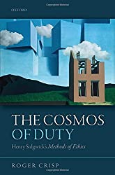 The Cosmos of Duty: Henry Sidgwick's Methods of Ethics by Roger Crisp (2015-08-04)