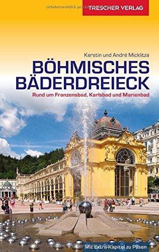 Preisvergleich Produktbild Reiseführer Böhmisches Bäderdreieck: Rund um Franzensbad, Karlsbad und Marienbad (Trescher-Reihe Reisen)